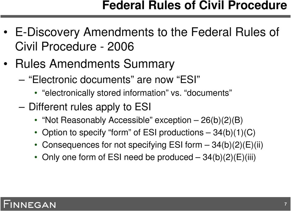 documents Different rules apply to ESI Not Reasonably Accessible exception 26(b)(2)(B) Option to specify form of