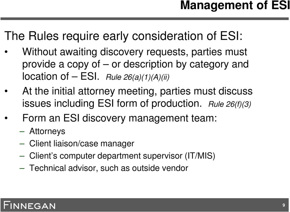 Rule 26(a)(1)(A)(ii) At the initial attorney meeting, parties must discuss issues including ESI form of production.