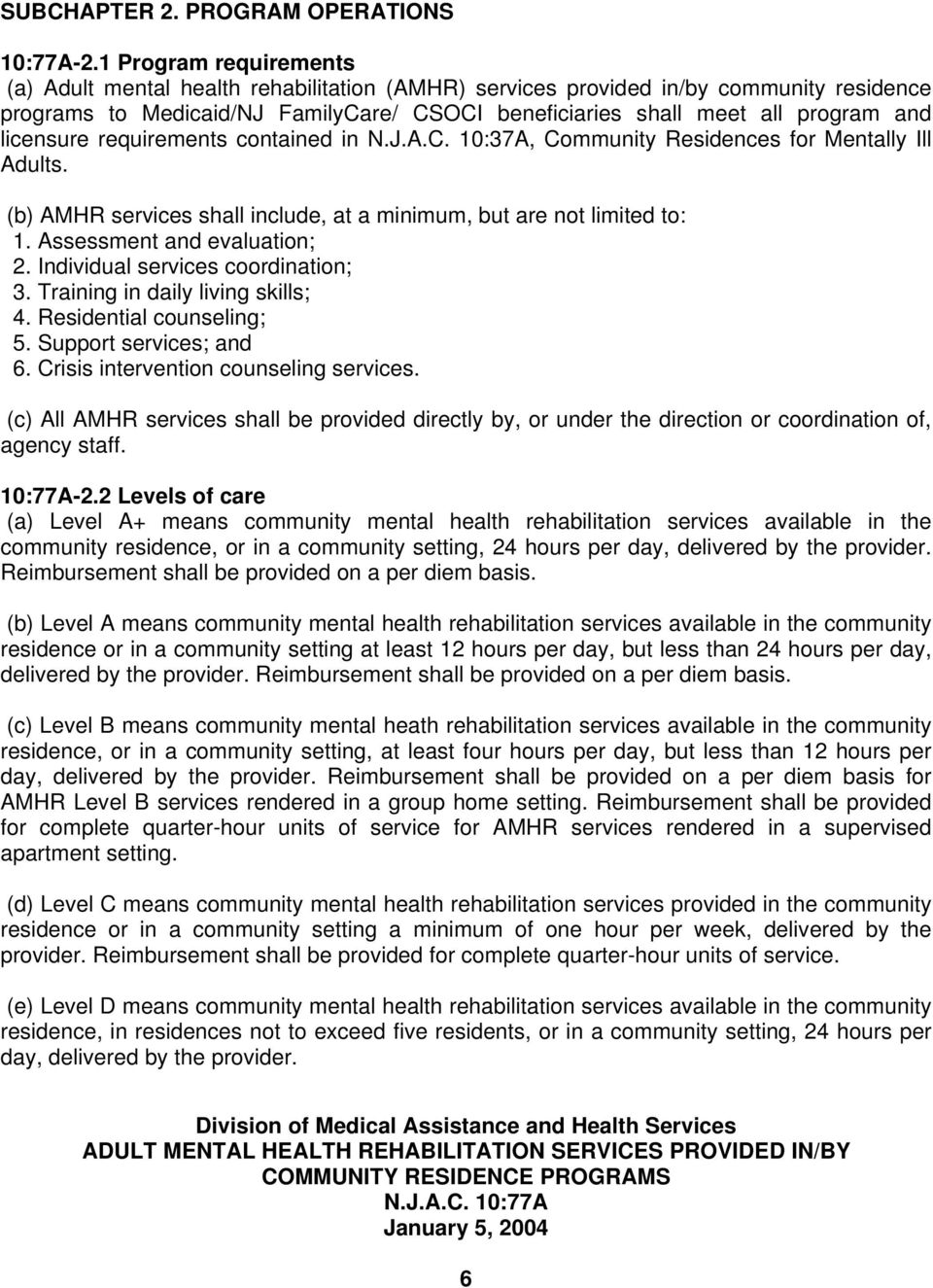 licensure requirements contained in N.J.A.C. 10:37A, Community Residences for Mentally Ill Adults. (b) AMHR services shall include, at a minimum, but are not limited to: 1.