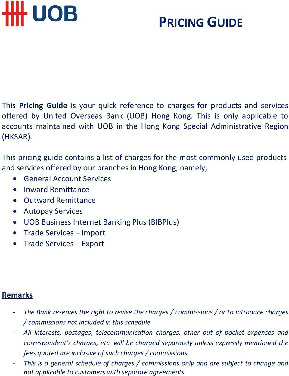 This pricing guide contains a list of charges for the most commonly used products and services offered by our branches in Hong Kong, namely, General Account Services Inward Remittance Outward