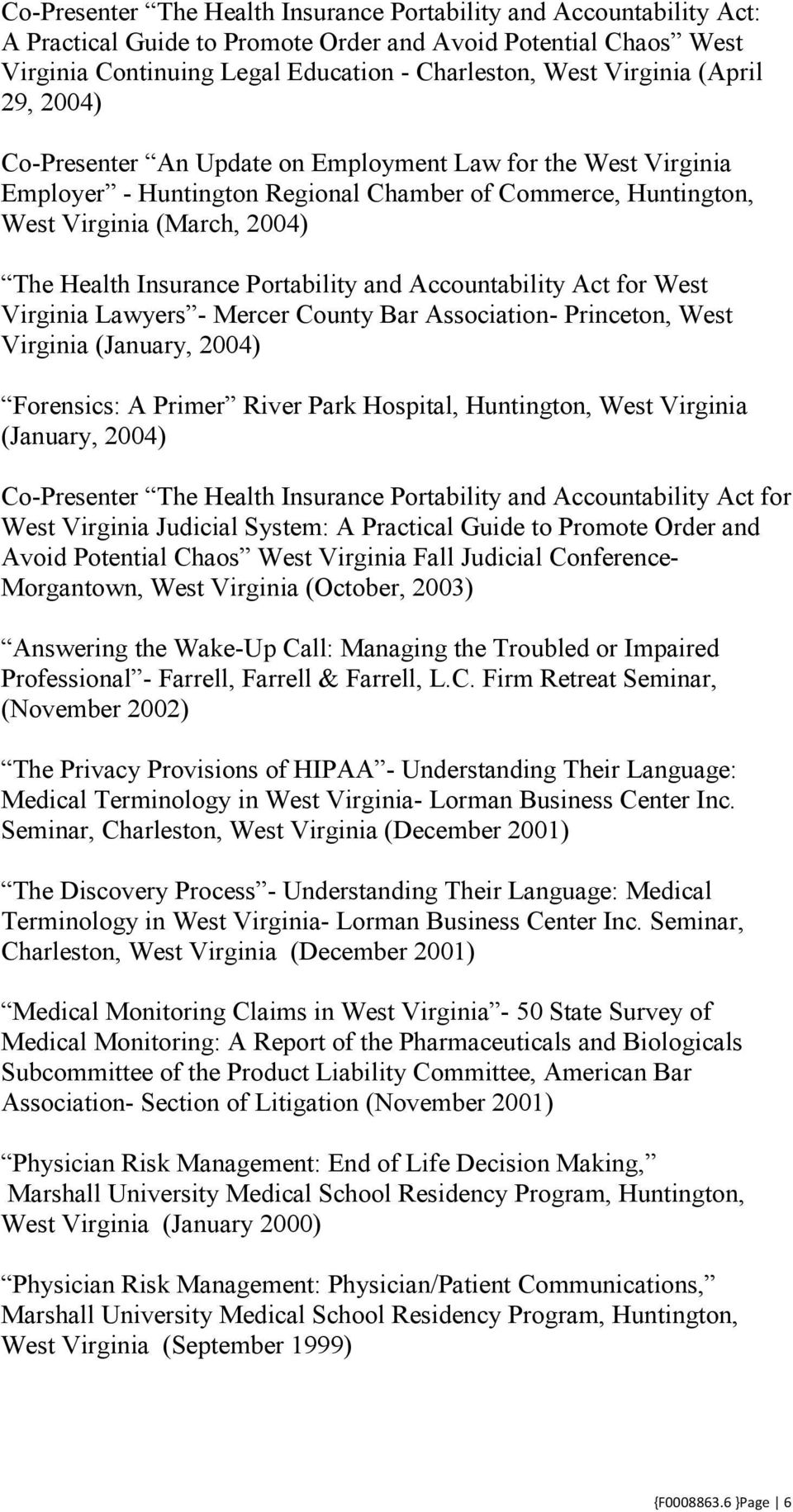 Portability and Accountability Act for West Virginia Lawyers - Mercer County Bar Association- Princeton, West Virginia (January, 2004) Forensics: A Primer River Park Hospital, (January, 2004)
