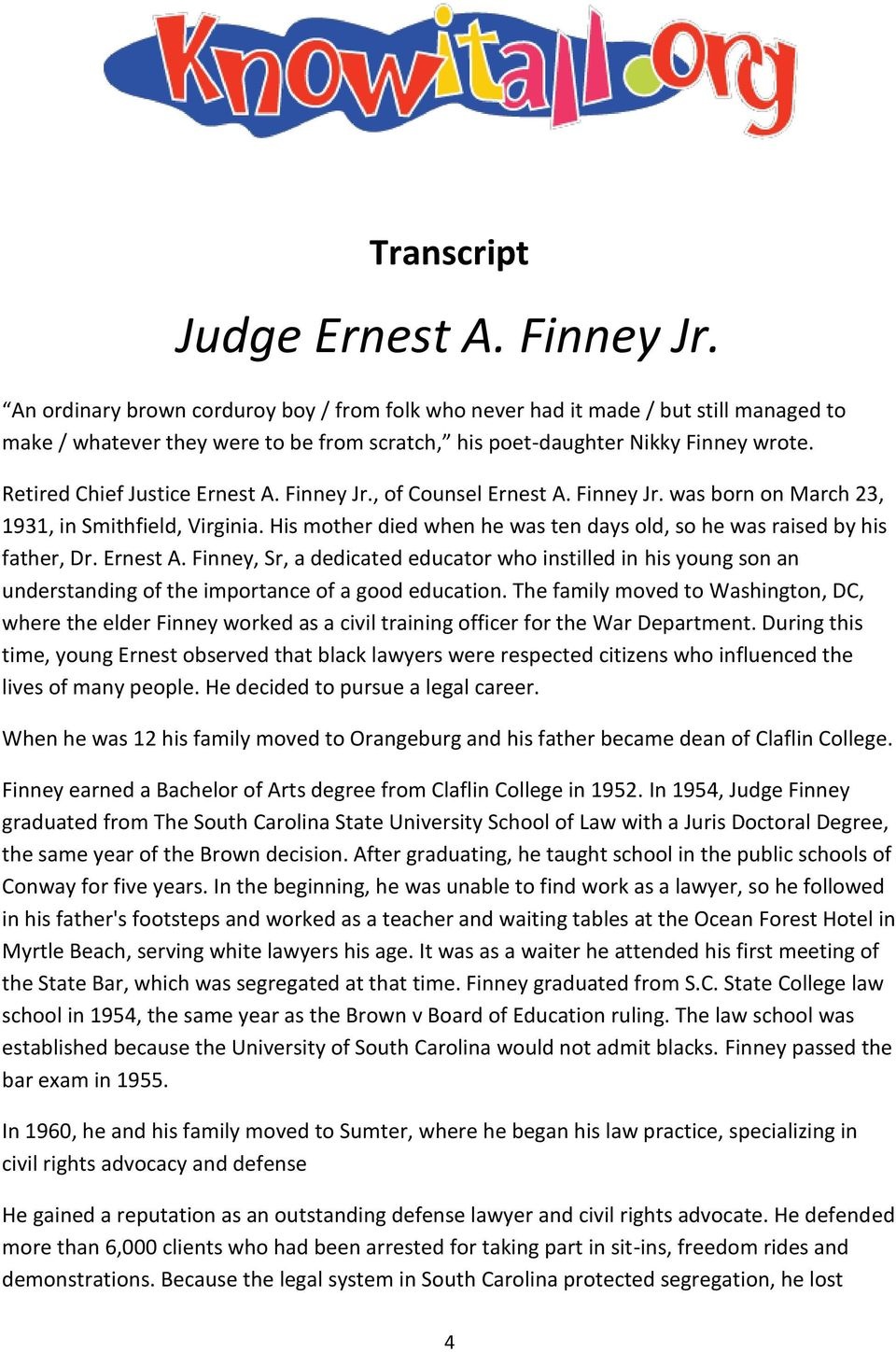 Retired Chief Justice Ernest A. Finney Jr., of Counsel Ernest A. Finney Jr. was born on March 23, 1931, in Smithfield, Virginia.