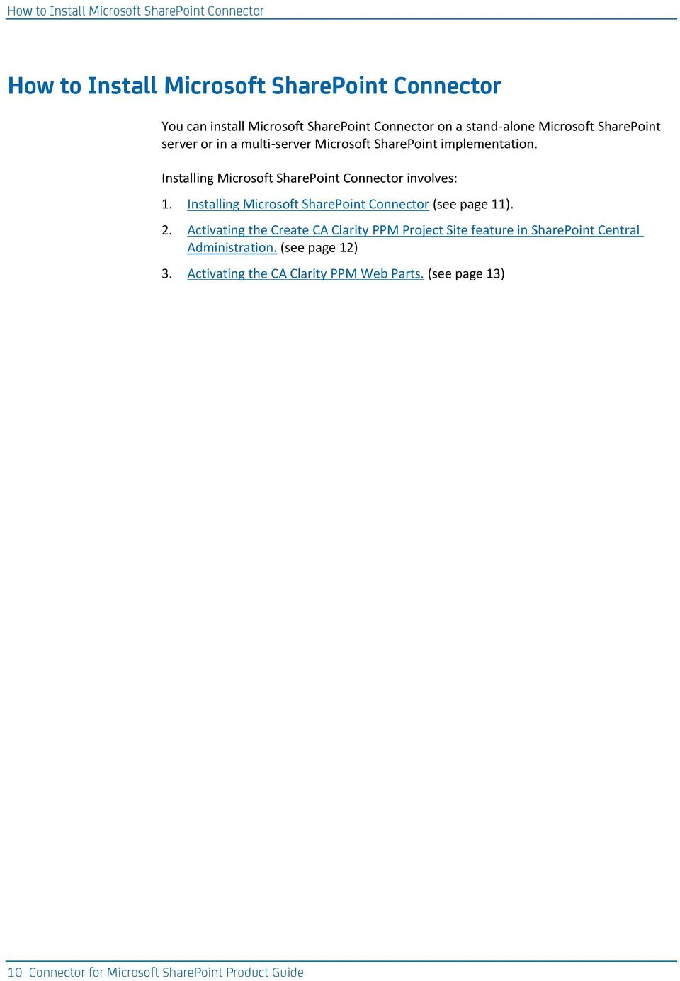 Installing Microsoft SharePoint Connector involves: 1. Installing Microsoft SharePoint Connector (see page 11). 2.