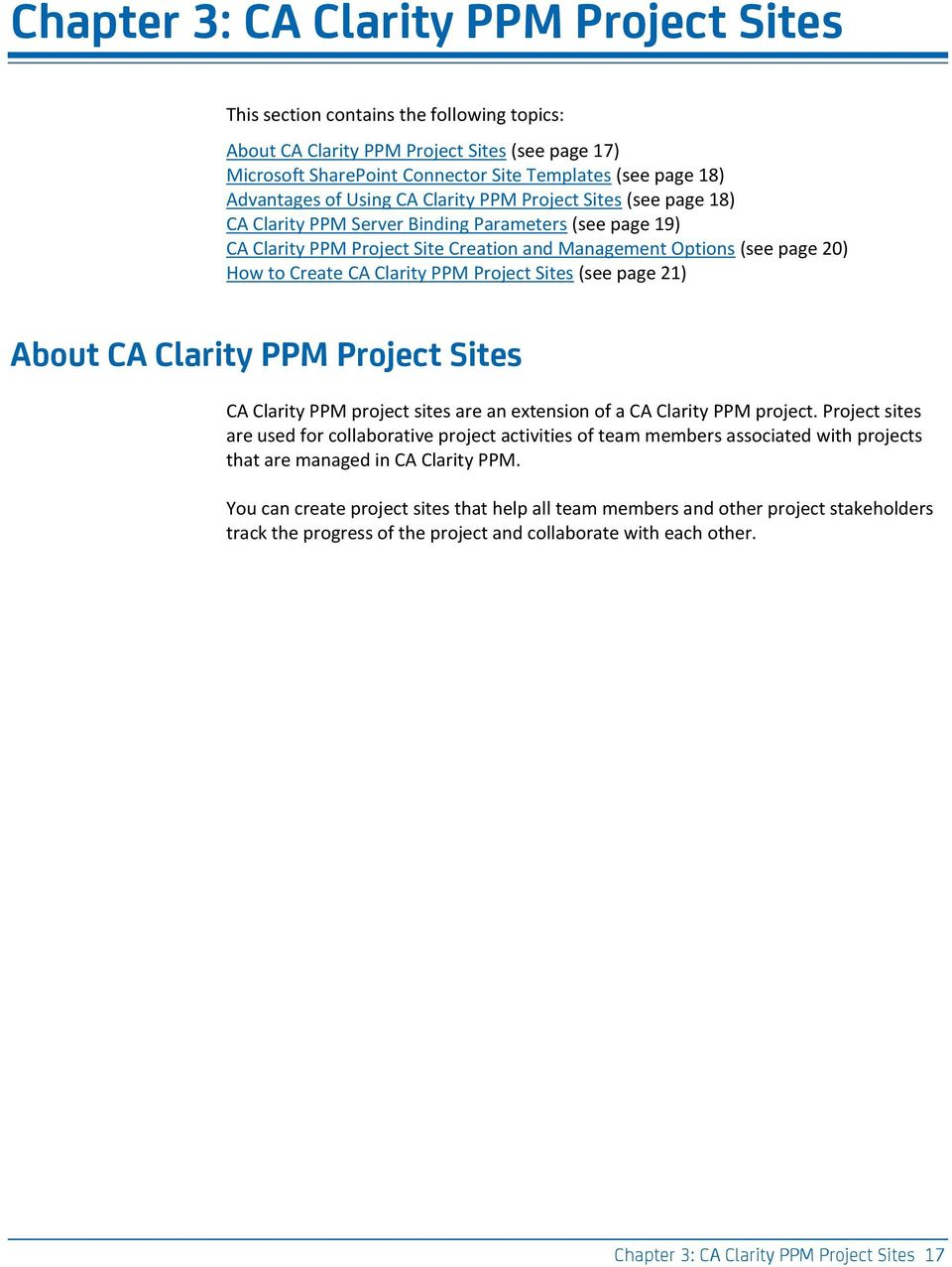 Create CA Clarity PPM Project Sites (see page 21) About CA Clarity PPM Project Sites CA Clarity PPM project sites are an extension of a CA Clarity PPM project.
