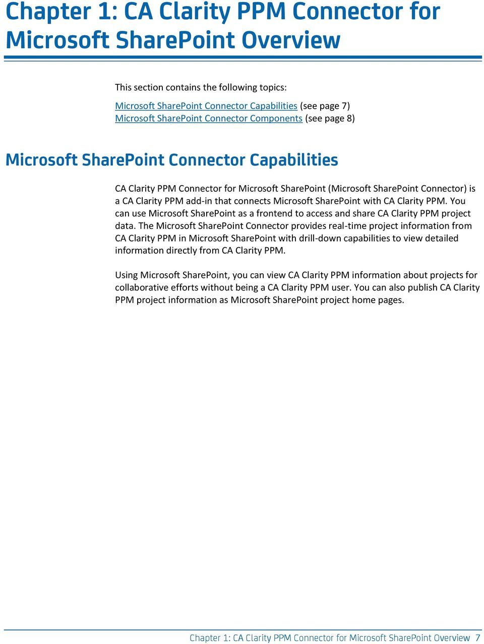 connects Microsoft SharePoint with CA Clarity PPM. You can use Microsoft SharePoint as a frontend to access and share CA Clarity PPM project data.