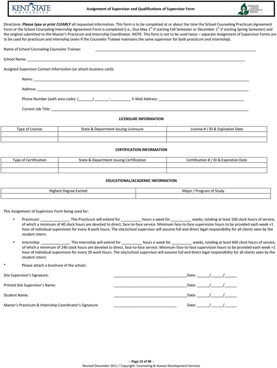 NOTE: This form is not to be used twice separate Assignment of Supervisor Forms are to be used for practicum and internship (even if the Counselor Trainee maintains the same supervisor for both