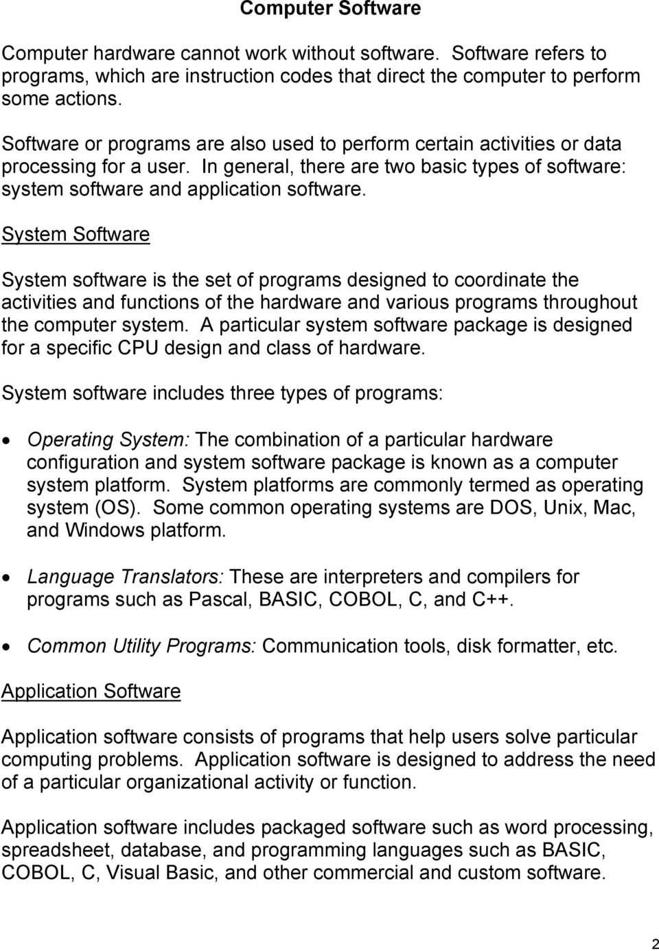 System Software System software is the set of programs designed to coordinate the activities and functions of the hardware and various programs throughout the computer system.