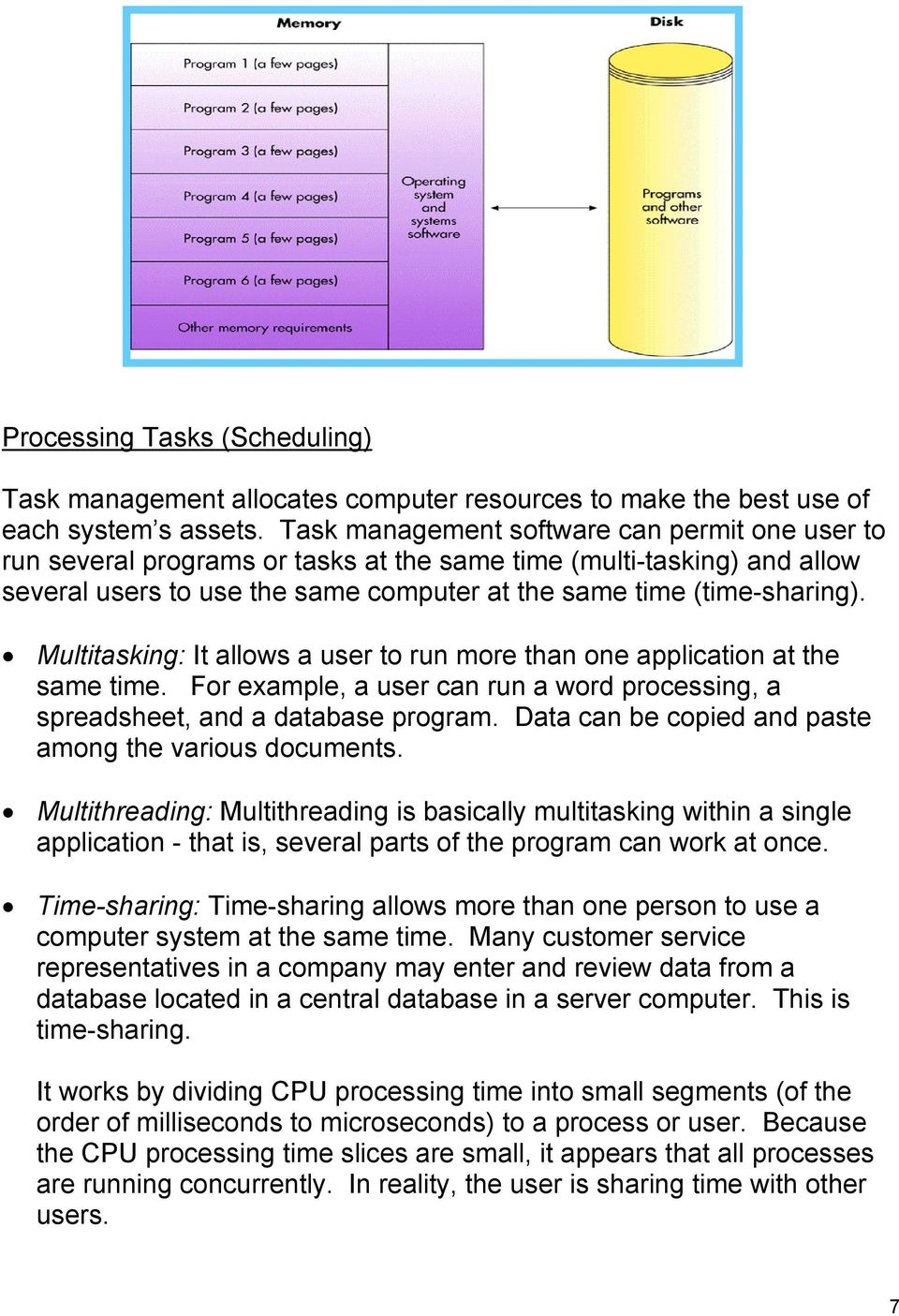 Multitasking: It allows a user to run more than one application at the same time. For example, a user can run a word processing, a spreadsheet, and a database program.