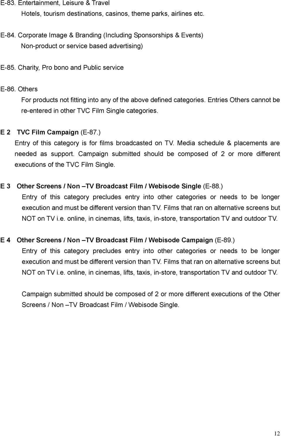 Others For products not fitting into any of the above defined categories. Entries Others cannot be re-entered in other TVC Film Single categories. E 2 TVC Film Campaign (E-87.