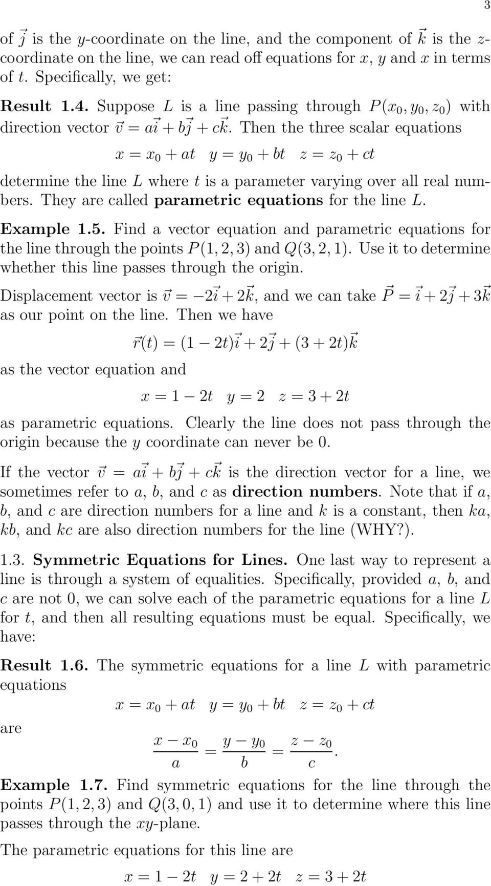 Then the three scalar equations x = x 0 + at y = y 0 + bt z = z 0 + ct determine the line L where t is a parameter varying over all real numbers. They are called parametric equations for the line L.