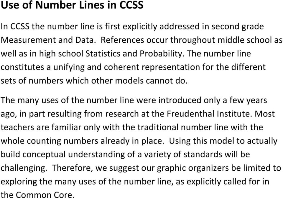The number line constitutes a unifying and coherent representation for the different sets of numbers which other models cannot do.