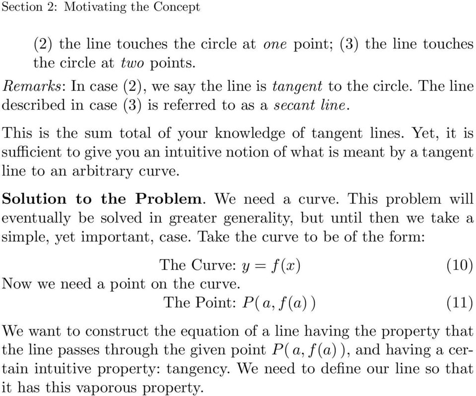 Yet, it is sufficient to give you an intuitive notion of what is meant by a tangent line to an arbitrary curve. Solution to the Problem. We need a curve.