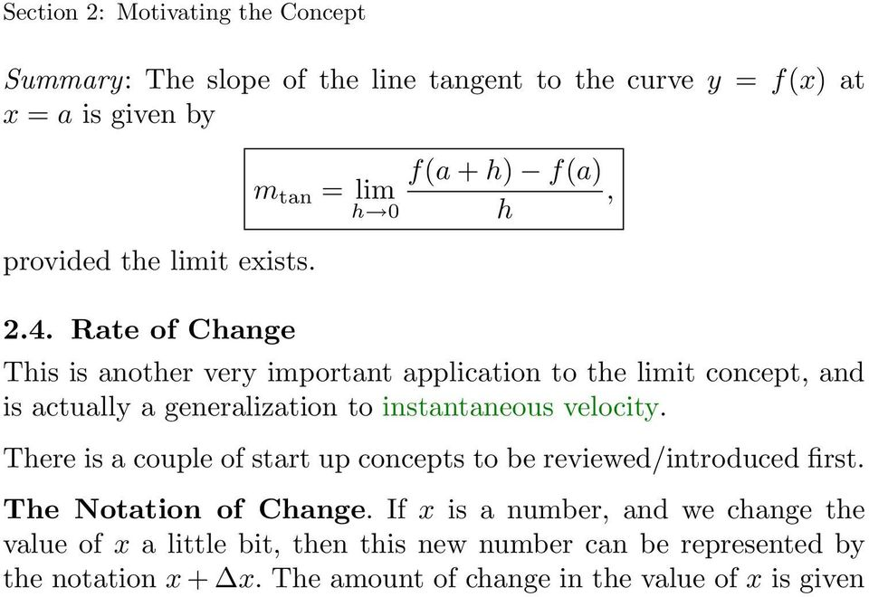 Rate of Change This is another very important application to the limit concept, and is actually a generalization to instantaneous velocity.