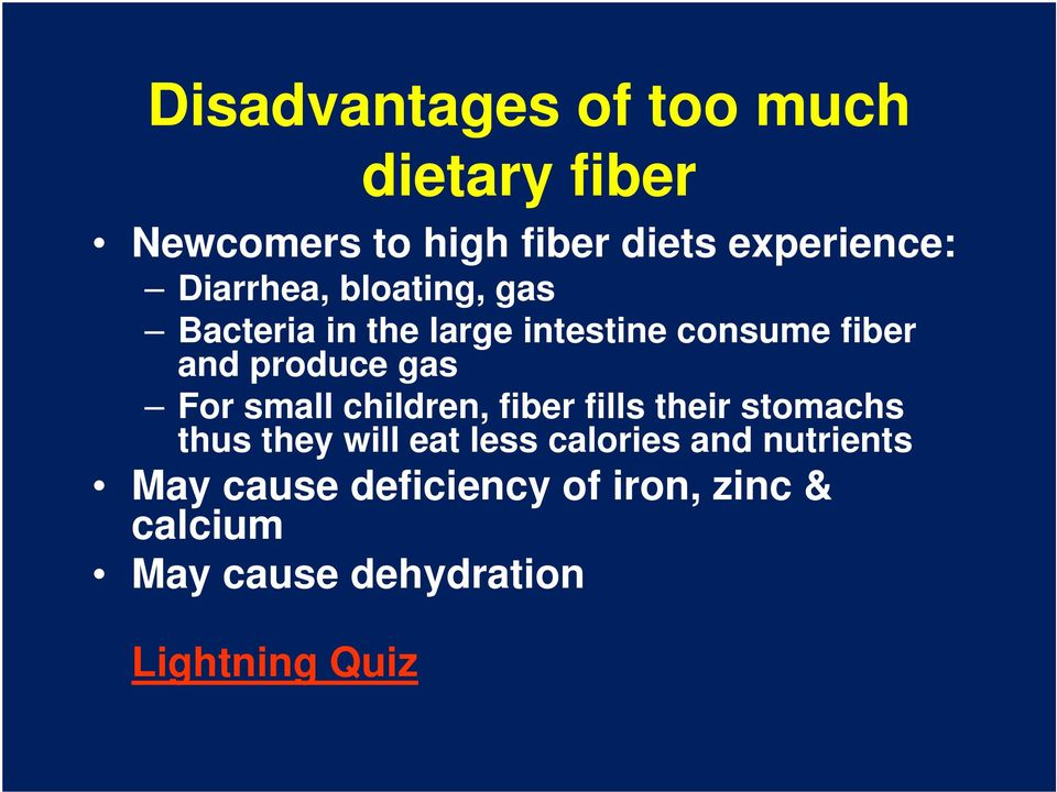 For small children, fiber fills their stomachs thus they will eat less calories and