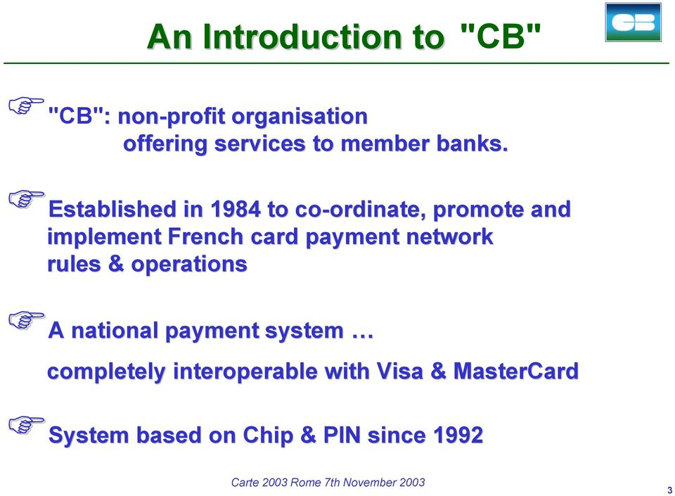 Established in 1984 to co-ordinate, promote and implement French card payment