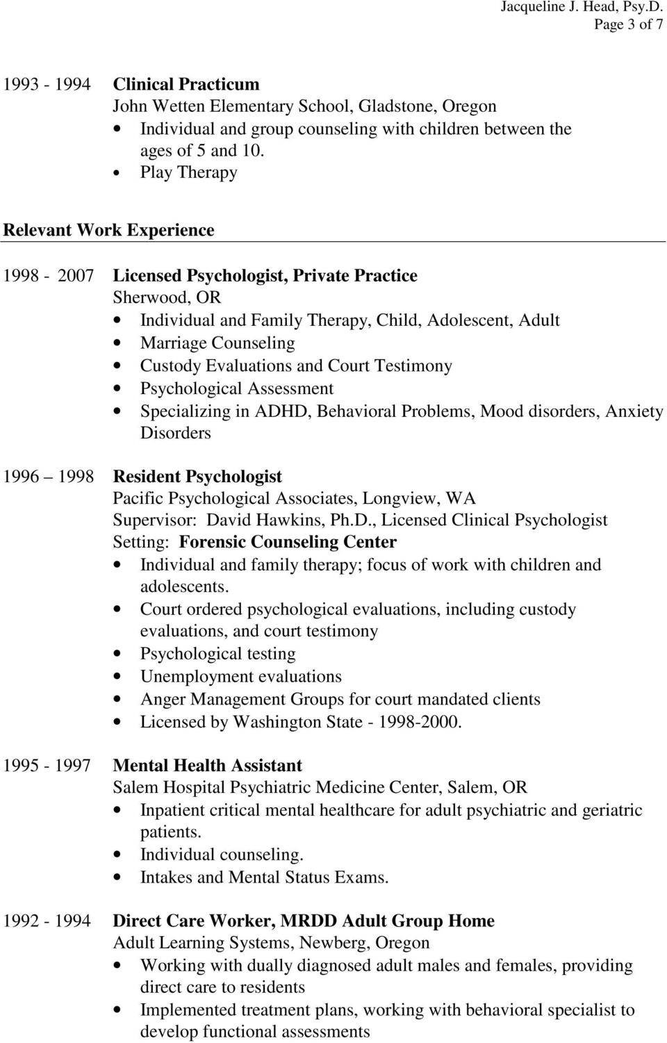 and Court Testimony Psychological Assessment Specializing in ADHD, Behavioral Problems, Mood disorders, Anxiety Disorders 1996 1998 Resident Psychologist Pacific Psychological Associates, Longview,