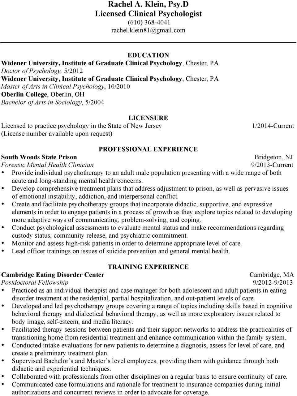 Psychology, 10/2010 Oberlin College, Oberlin, OH Bachelor of Arts in Sociology, 5/2004 LICENSURE Licensed to practice psychology in the State of New Jersey (License number available upon request)