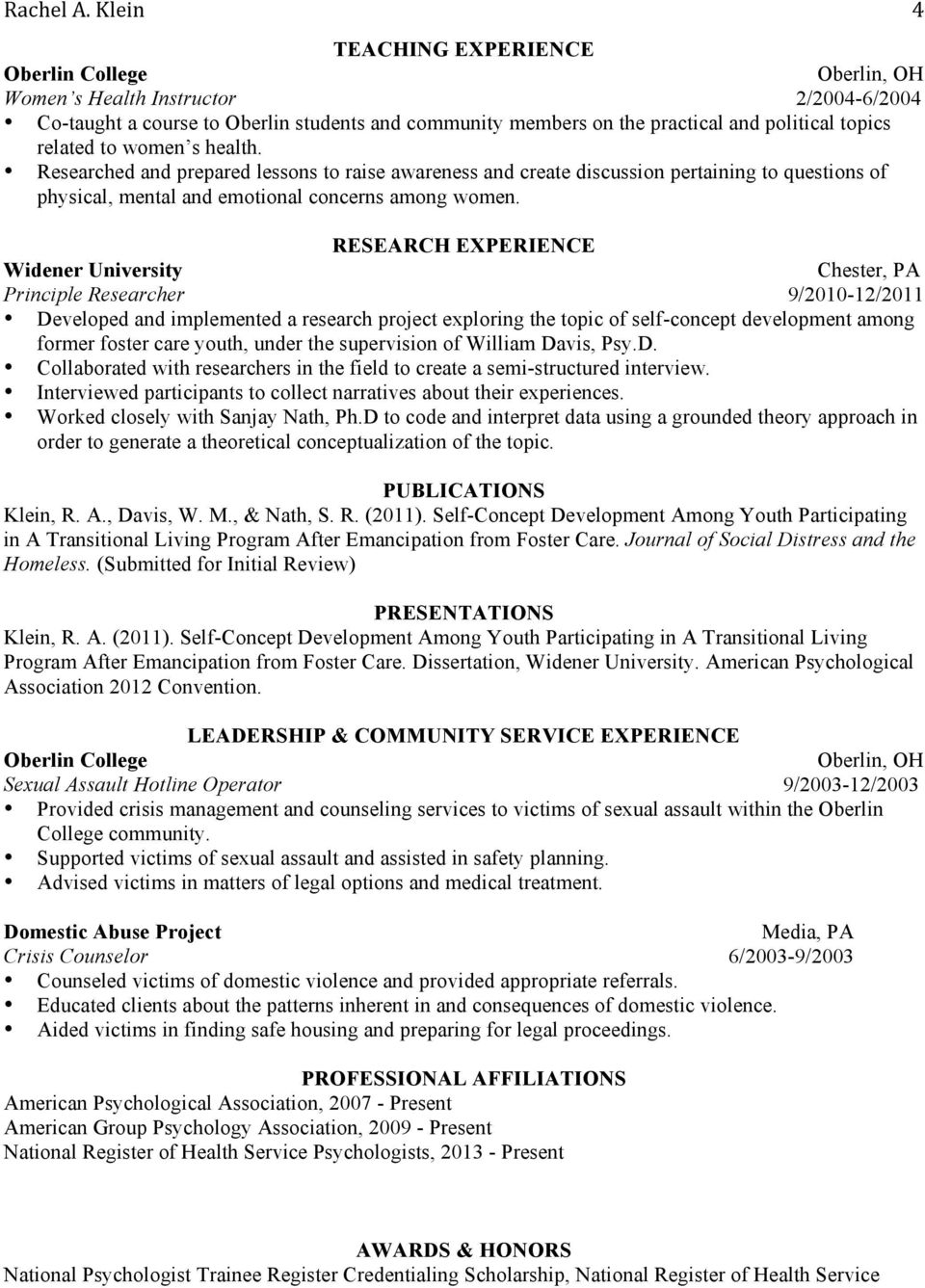 RESEARCH EXPERIENCE Widener University Principle Researcher 9/2010-12/2011 Developed and implemented a research project exploring the topic of self-concept development among former foster care youth,