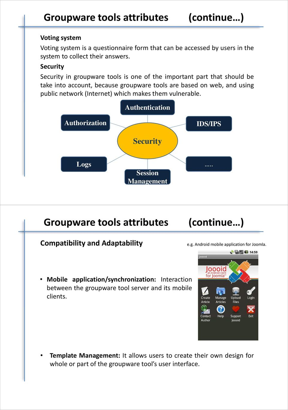 them vulnerable. Authentication Authorization IDS/IPS Security Logs Session Management.. Groupware tools attributes CompatibilityandAdaptability (continue ) e.g. Android mobile application for Joomla.