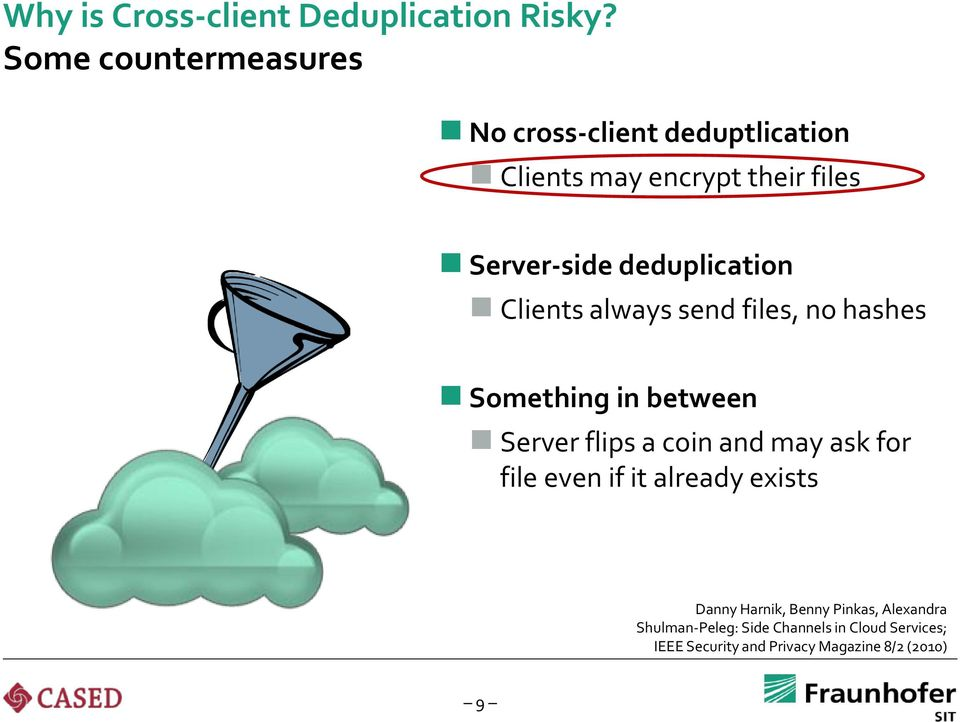 deduplication Clients always send files, no hashes Something in between Server flips a coin and may