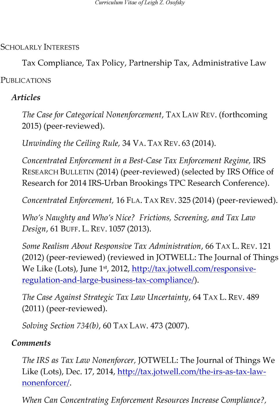 Concentrated Enforcement in a Best- Case Tax Enforcement Regime, IRS RESEARCH BULLETIN (2014) (peer- reviewed) (selected by IRS Office of Research for 2014 IRS- Urban Brookings TPC Research