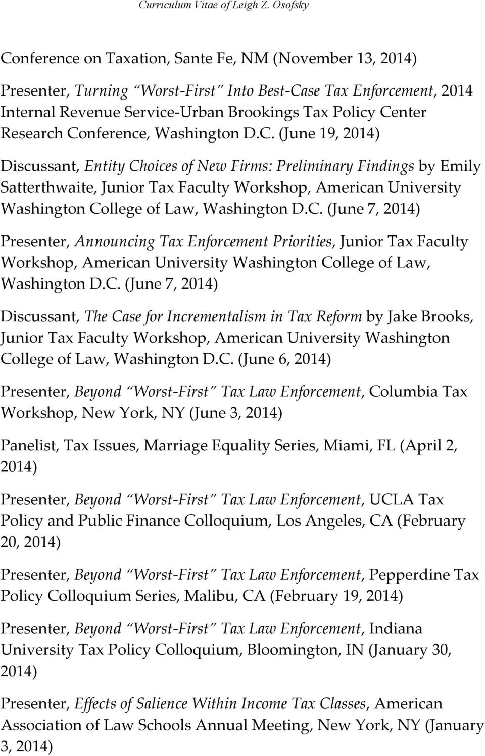 C. (June 7, 2014) Presenter, Announcing Tax Enforcement Priorities, Junior Tax Faculty Workshop, American University Washington College of Law, Washington D.C. (June 7, 2014) Discussant, The Case for Incrementalism in Tax Reform by Jake Brooks, Junior Tax Faculty Workshop, American University Washington College of Law, Washington D.