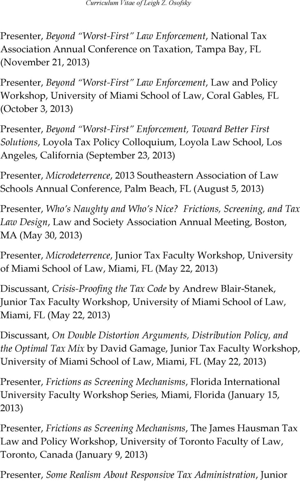Law School, Los Angeles, California (September 23, 2013) Presenter, Microdeterrence, 2013 Southeastern Association of Law Schools Annual Conference, Palm Beach, FL (August 5, 2013) Presenter, Who s