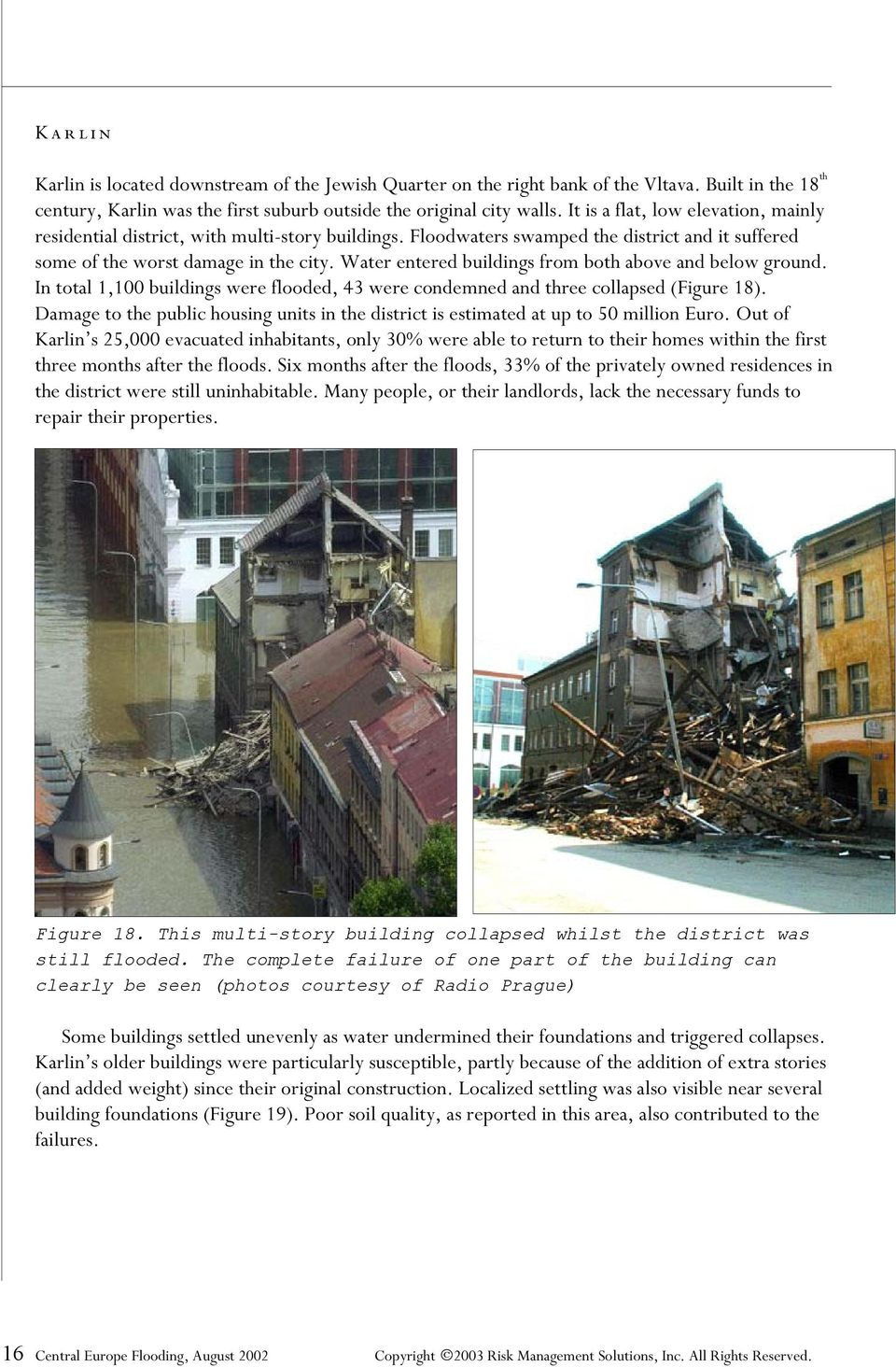 Water entered buildings from both above and below ground. In total 1,100 buildings were flooded, 43 were condemned and three collapsed (Figure 18).