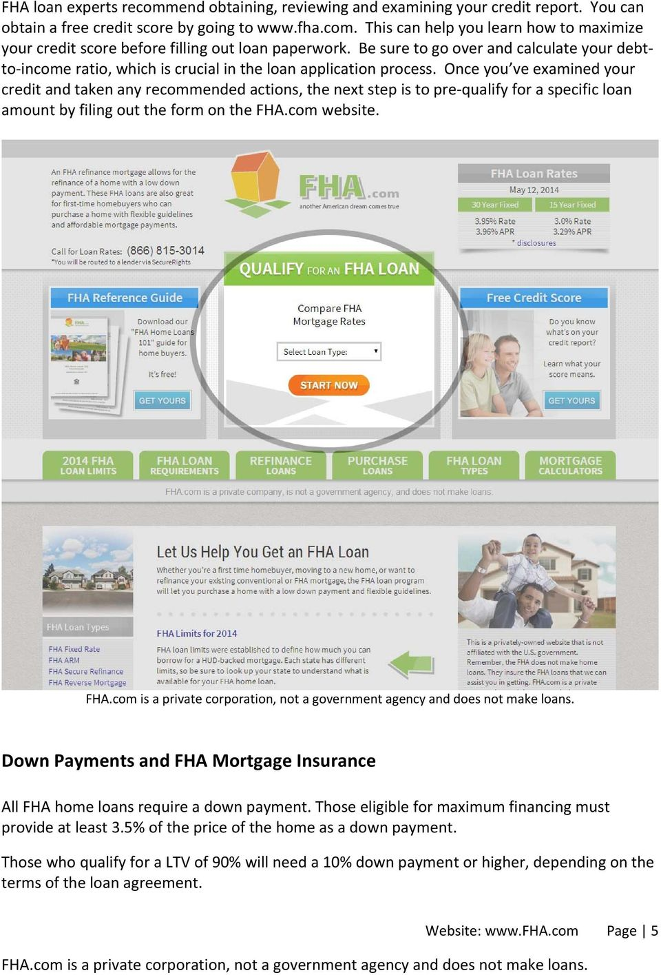 Once you ve examined your credit and taken any recommended actions, the next step is to pre qualify for a specific loan amount by filing out the form on the FHA.com website.