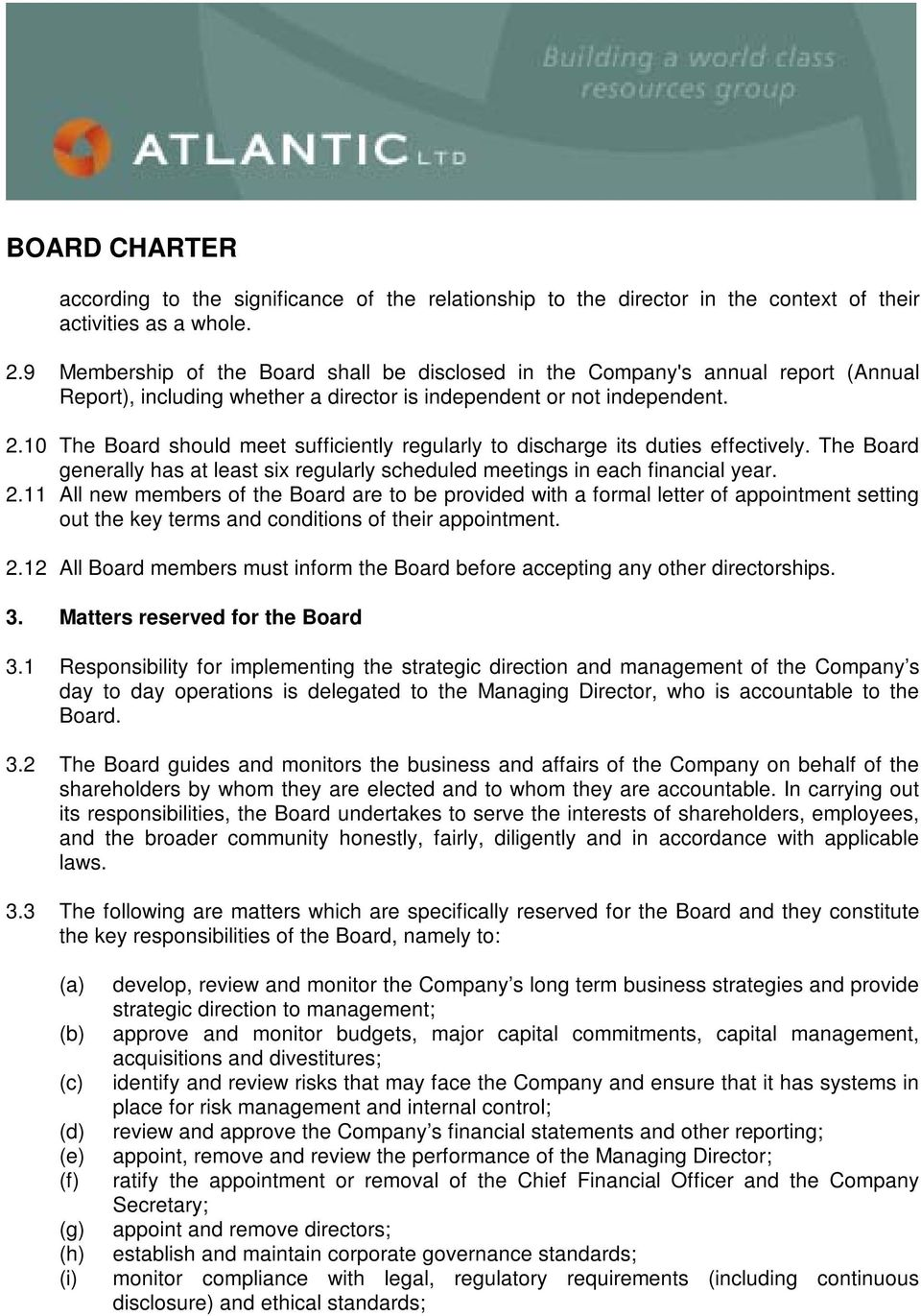 10 The Board should meet sufficiently regularly to discharge its duties effectively. The Board generally has at least six regularly scheduled meetings in each financial year. 2.