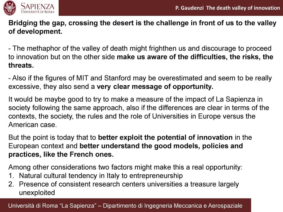 - Also if the figures of MIT and Stanford may be overestimated and seem to be really excessive, they also send a very clear message of opportunity.