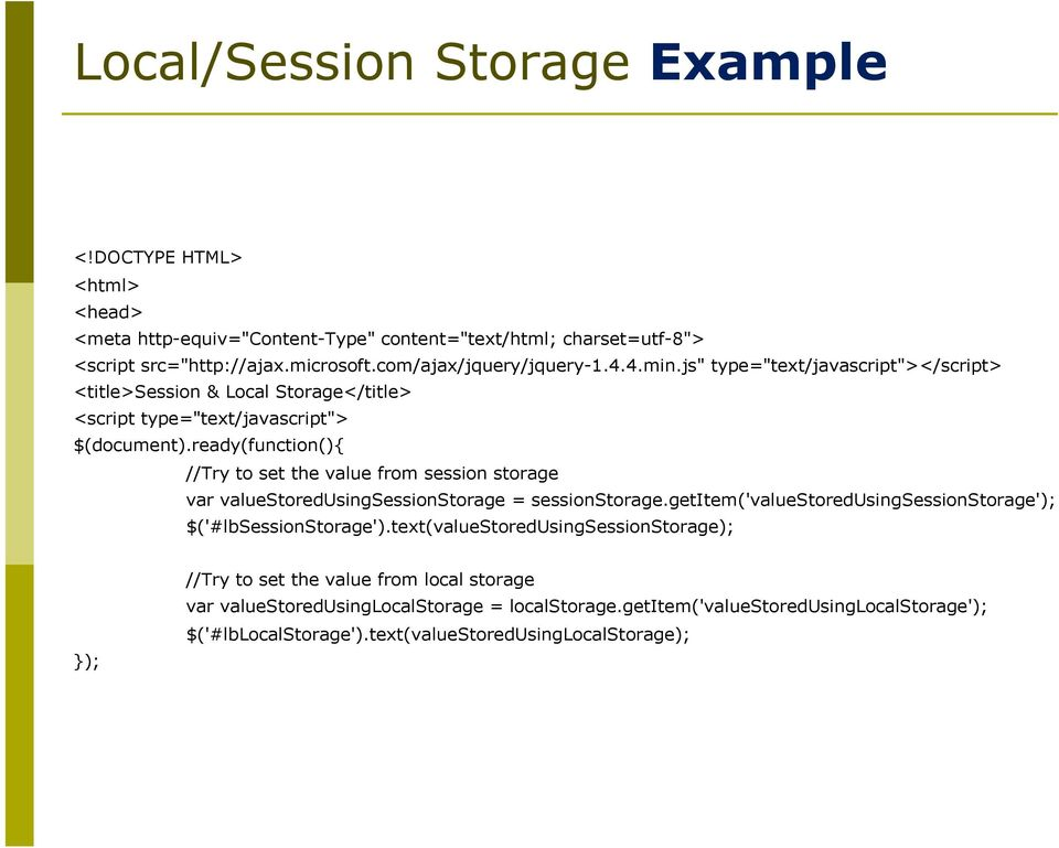 ready(function(){ //Try to set the value from session storage var valuestoredusingsessionstorage = sessionstorage.getitem('valuestoredusingsessionstorage'); $('#lbsessionstorage').
