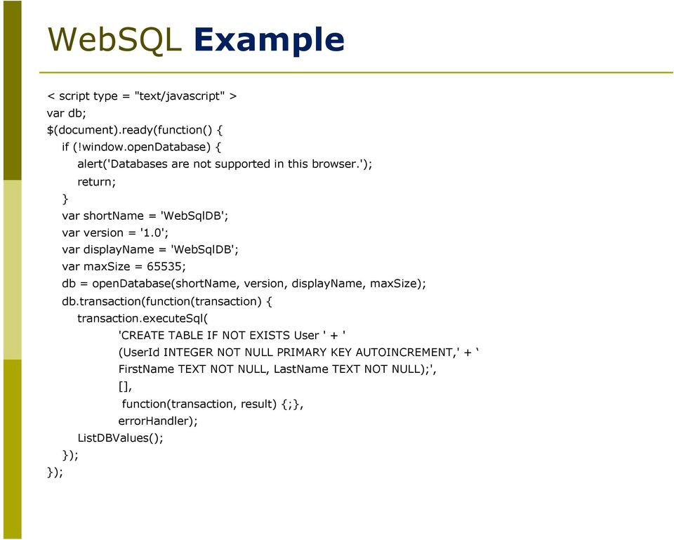 0'; var displayname = 'WebSqlDB'; var maxsize = 65535; db = opendatabase(shortname, version, displayname, maxsize); db.