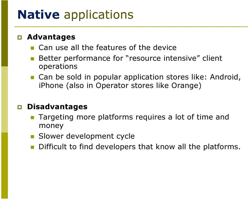 iphone (also in Operator stores like Orange) Disadvantages Targeting more platforms requires a