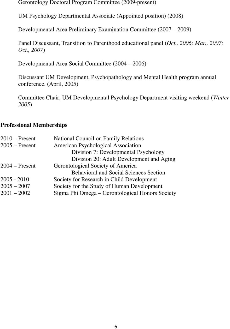 , 2007) Developmental Area Social Committee (2004 2006) Discussant UM Development, Psychopathology and Mental Health program annual conference.