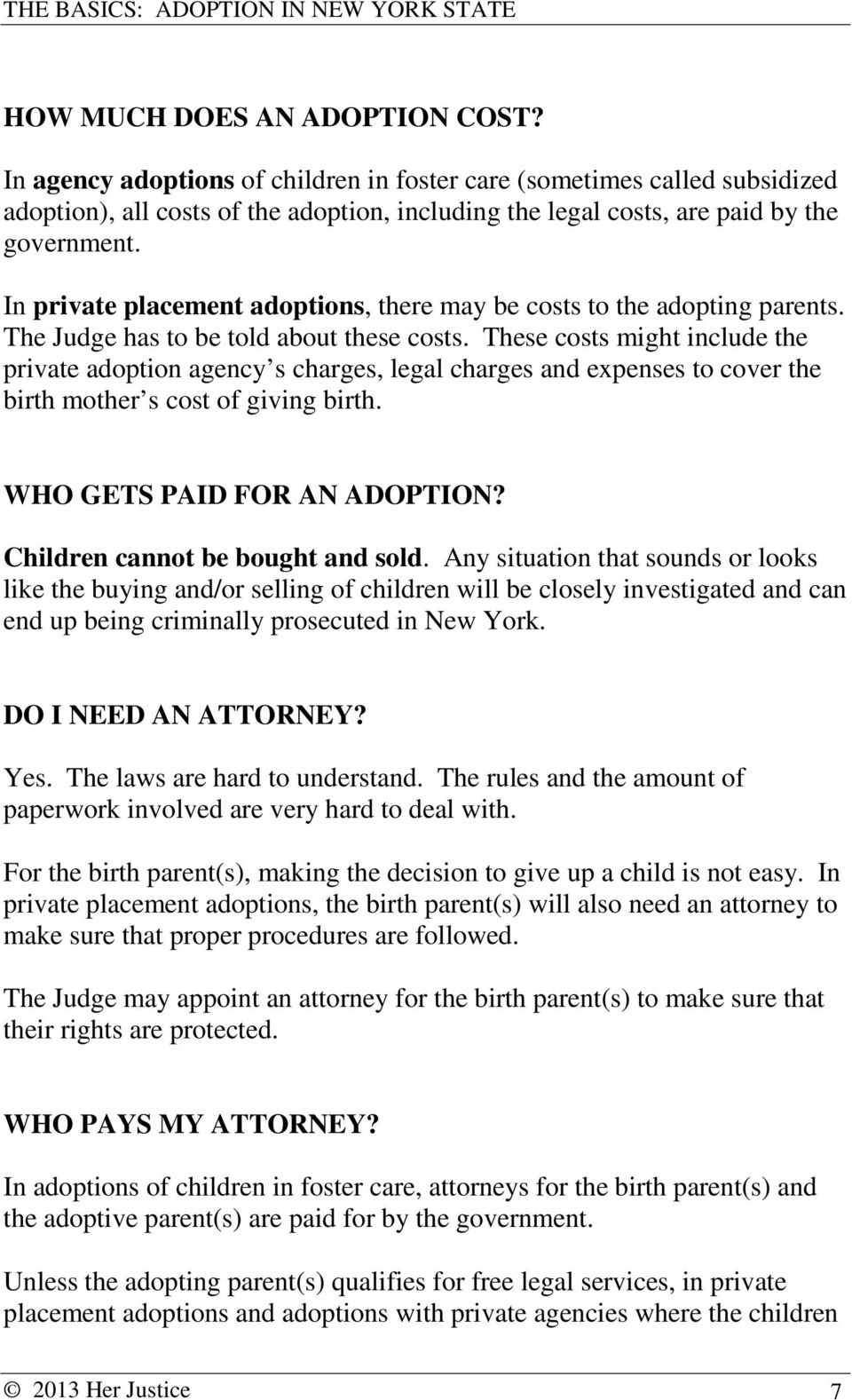 These costs might include the private adoption agency s charges, legal charges and expenses to cover the birth mother s cost of giving birth. WHO GETS PAID FOR AN ADOPTION?