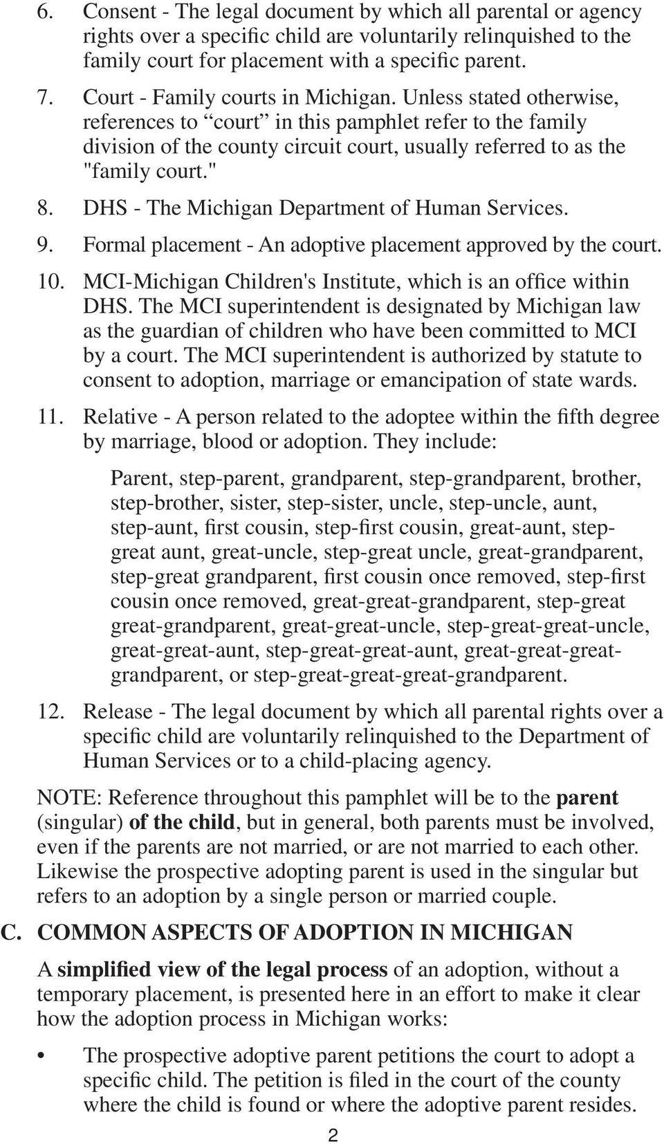 DHS - The Michigan Department of Human Services. 9. Formal placement - An adoptive placement approved by the court. 10. MCI-Michigan Children's Institute, which is an office within DHS.