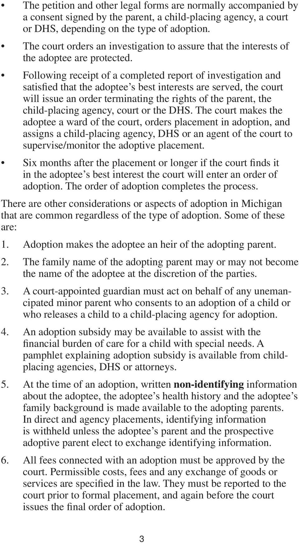Following receipt of a completed report of investigation and satisfied that the adoptee s best interests are served, the court will issue an order terminating the rights of the parent, the