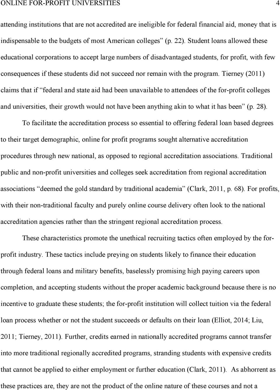 Tierney (2011) claims that if federal and state aid had been unavailable to attendees of the for-profit colleges and universities, their growth would not have been anything akin to what it has been