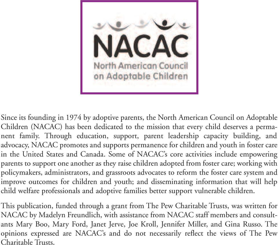 Some of NACAC s core activities include empowering parents to support one another as they raise children adopted from foster care; working with policymakers, administrators, and grassroots advocates