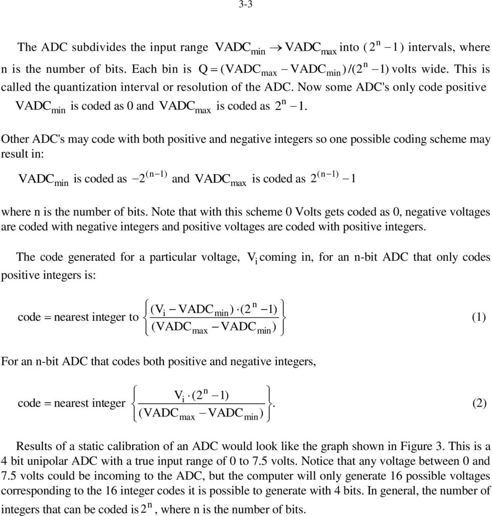 Other ADC's may code with both positive ad egative itegers so oe possible codig scheme may result i: VADC mi is coded as ( 1) 2 ad VADC max is coded as ( 1) 2 1 where is the umber of bits.