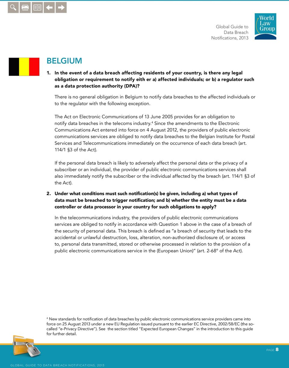 authority (DPA)? There is no general obligation in Belgium to notify data breaches to the affected individuals or to the regulator with the following exception.