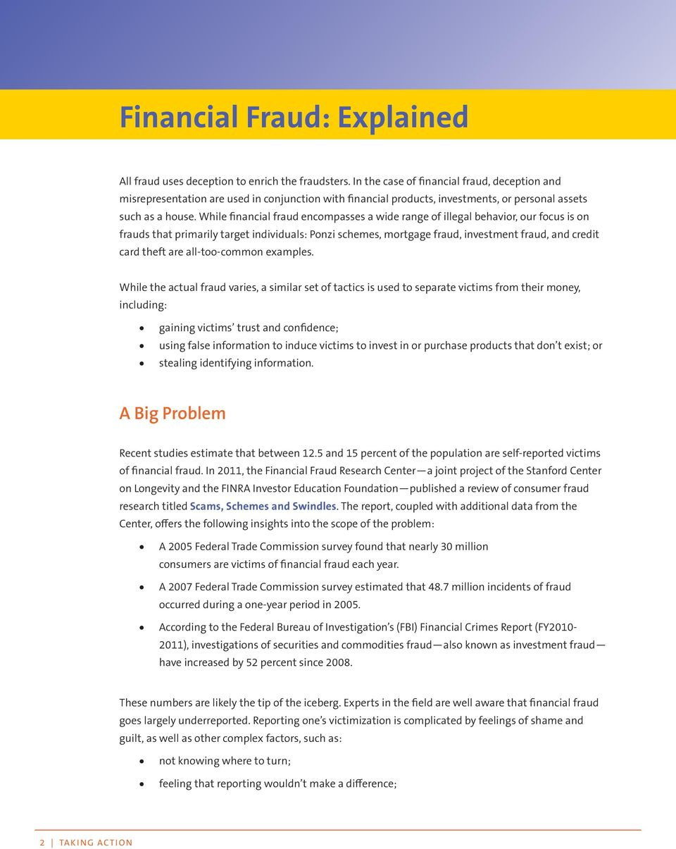 While financial fraud encompasses a wide range of illegal behavior, our focus is on frauds that primarily target individuals: Ponzi schemes, mortgage fraud, investment fraud, and credit card theft