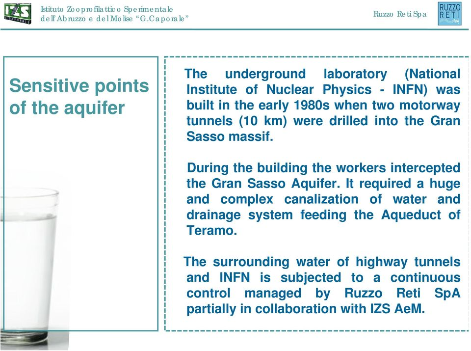 During the building the workers intercepted the Gran Sasso Aquifer.