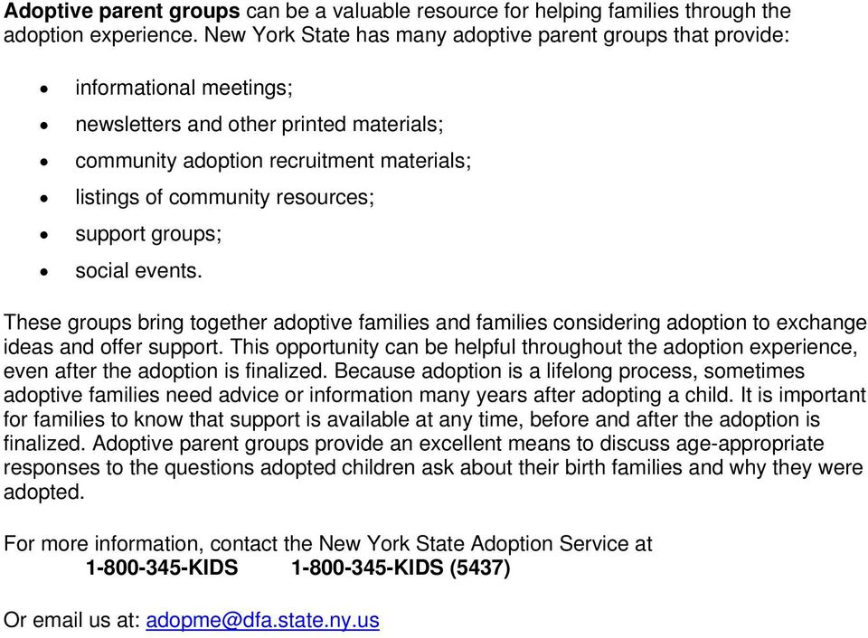 resources; support groups; social events. These groups bring together adoptive families and families considering adoption to exchange ideas and offer support.