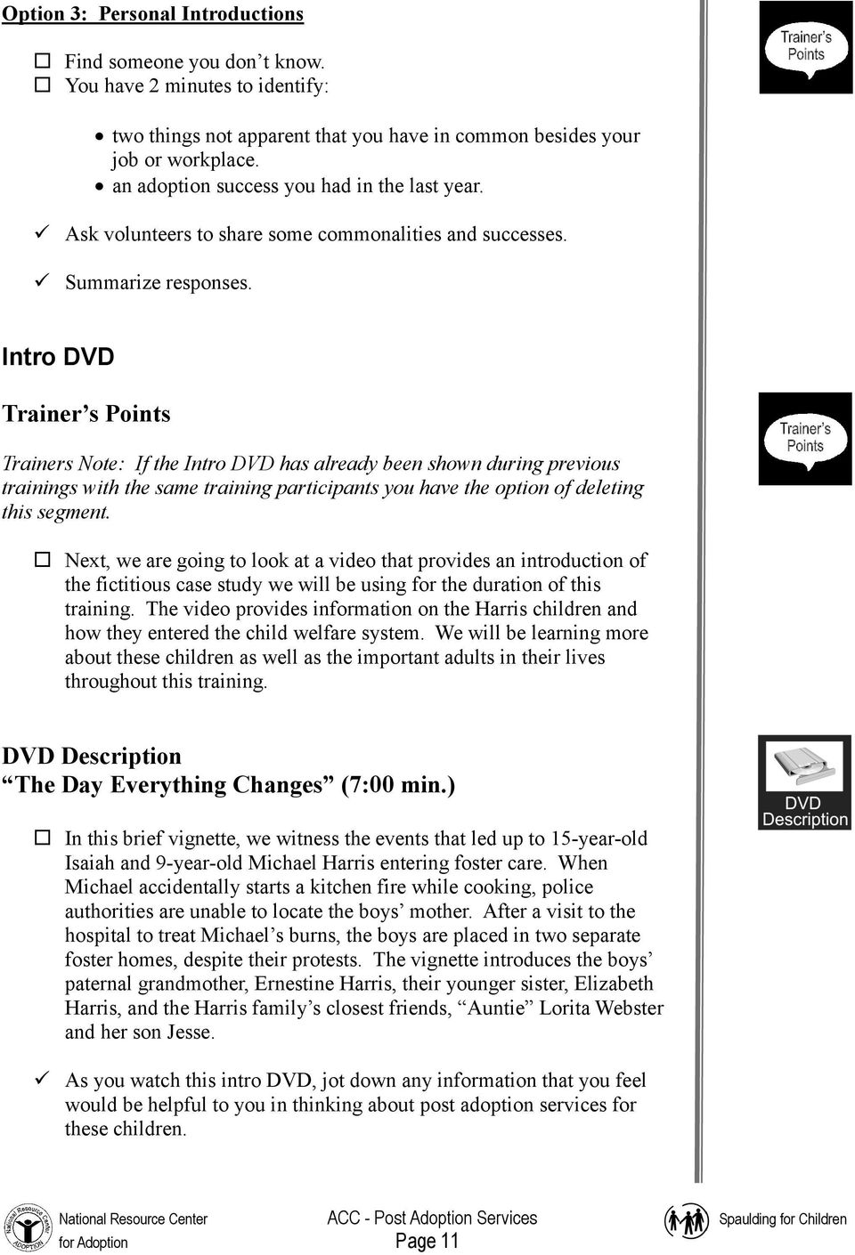 Intro DVD Trainer s Points Trainers Note: If the Intro DVD has already been shown during previous trainings with the same training participants you have the option of deleting this segment.
