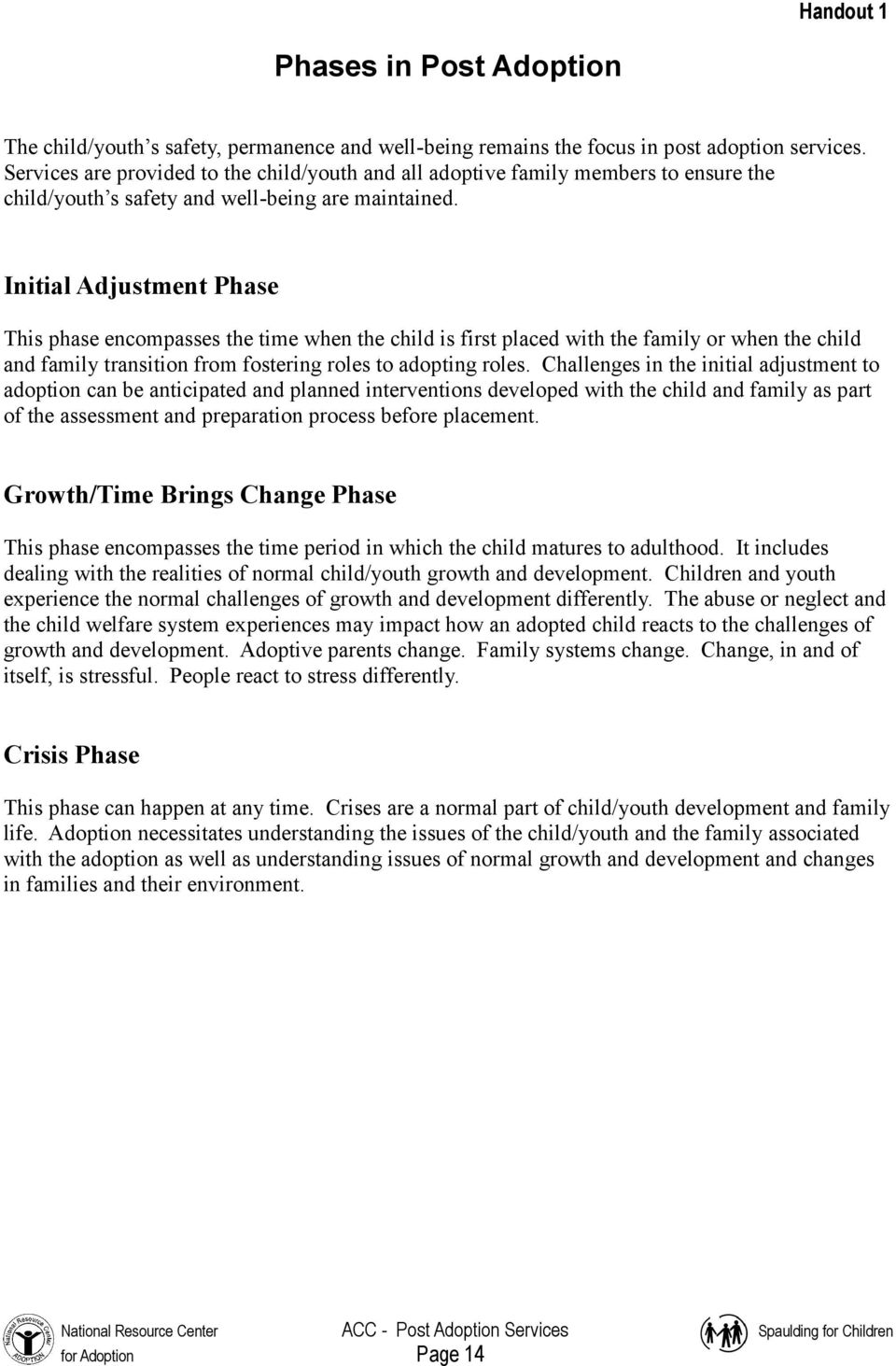 Initial Adjustment Phase This phase encompasses the time when the child is first placed with the family or when the child and family transition from fostering roles to adopting roles.