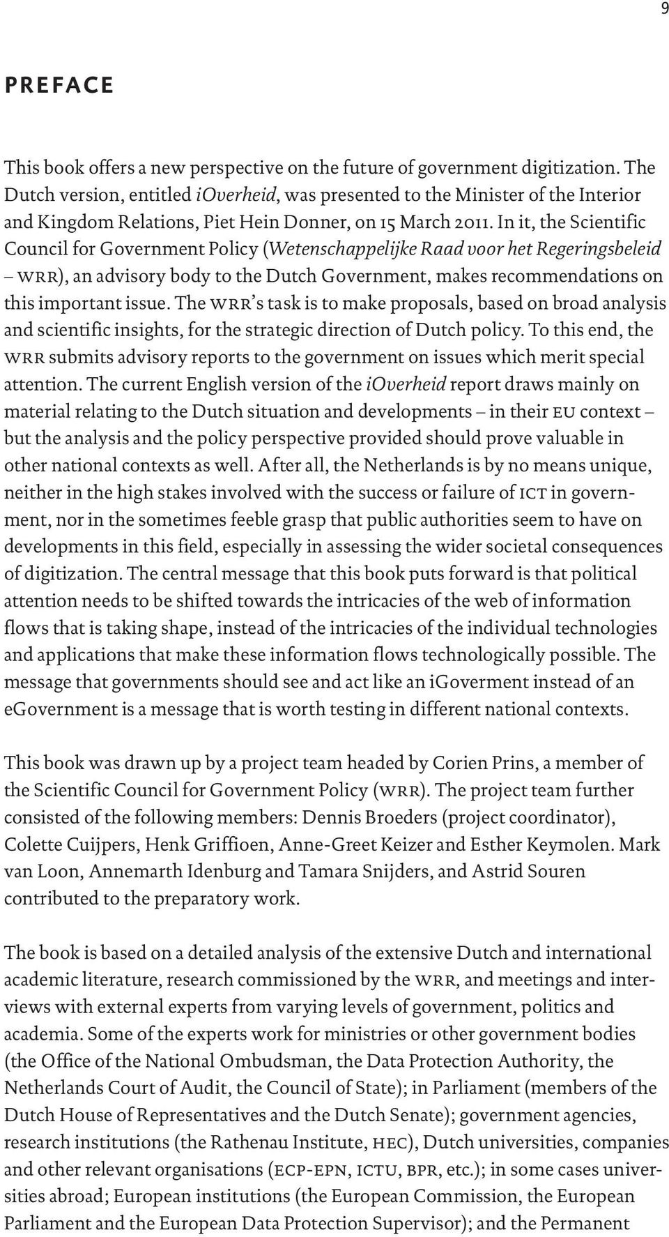 In it, the Scientific Council for Government Policy (Wetenschappelijke Raad voor het Regeringsbeleid wrr), an advisory body to the Dutch Government, makes recommendations on this important issue.