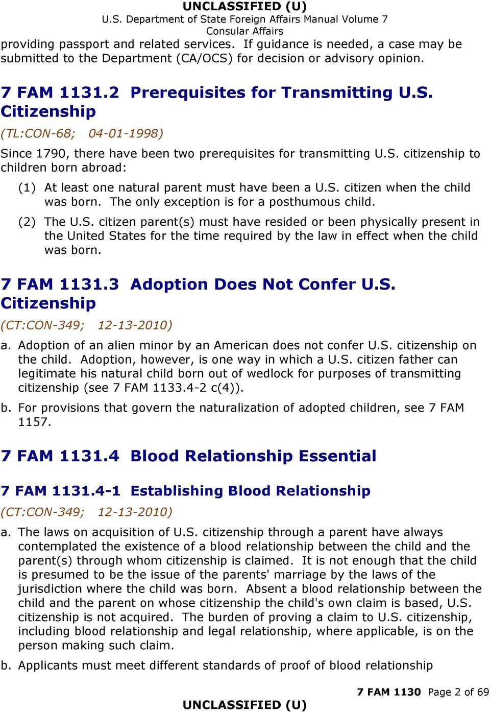 7 FAM 1131.3 Adoption Does Not Confer U.S. Citizenship (CT:CON-349; 12-13-2010) a. Adoption of an alien minor by an American does not confer U.S. citizenship on the child.