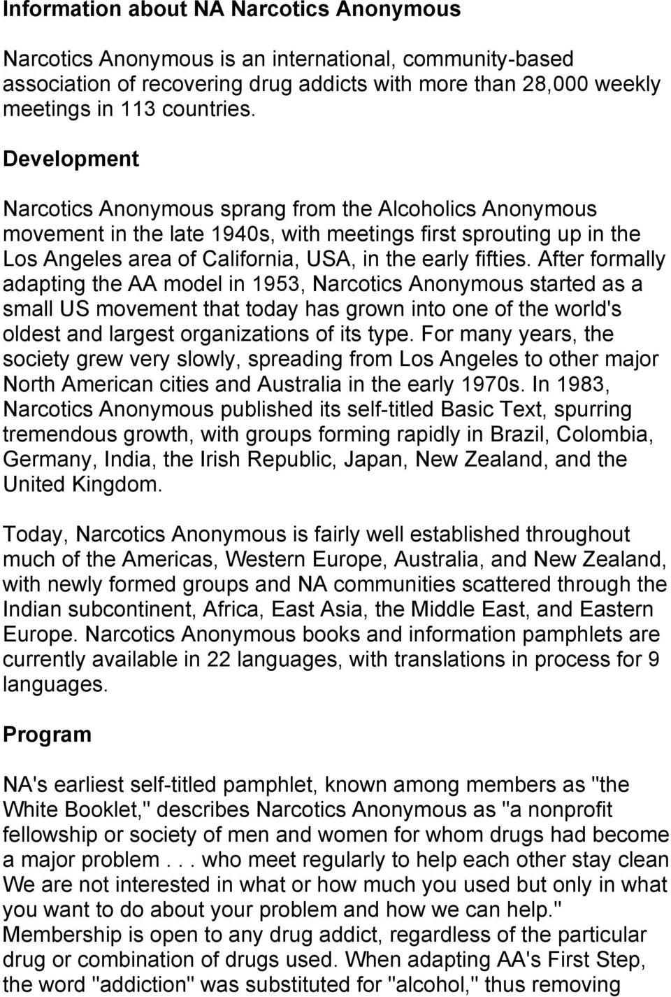 After formally adapting the AA model in 1953, Narcotics Anonymous started as a small US movement that today has grown into one of the world's oldest and largest organizations of its type.